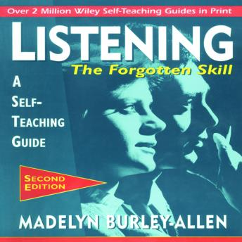 Listening: The Forgotten Skill: A Self-Teaching Guide, 2nd Edition, Madelyn Burley-Allen