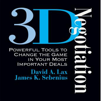 3-D Negotiation: Powerful Tools for Changing the Game in Your Most Important Deals, Audio book by David Lax, James Sebenius