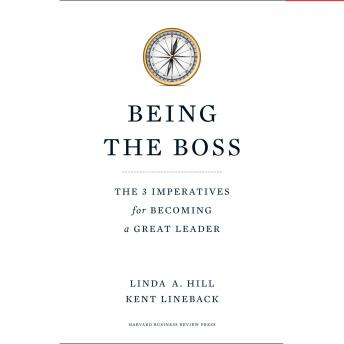 Being the Boss: The 3 Imperatives for Becoming a Great Leader, Kent L. Lineback, Linda A. Hill