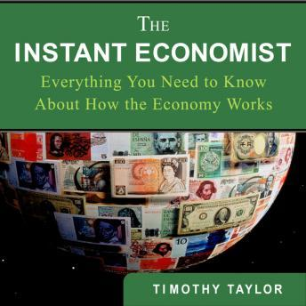 Instant Economist: You Need to Know About How the Economy Works, Timothy Taylor