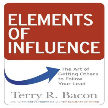 Elements of Influence: The Art of Getting Others to Follow Your Lead, Terry R. Bacon