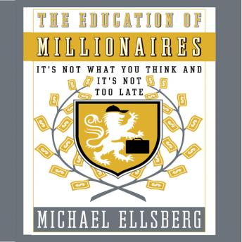 Education of Millionaires: It's Not What You Think and It's Not Too Late, Michael Ellsberg