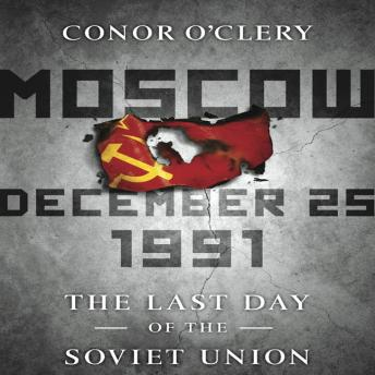 Download Moscow, December 25,1991: The Last Day of the Soviet Union by Conor O'Clery
