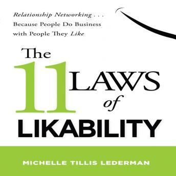 The 11 Laws Likability: Relationship Networking... Because People Do Business with People They Like