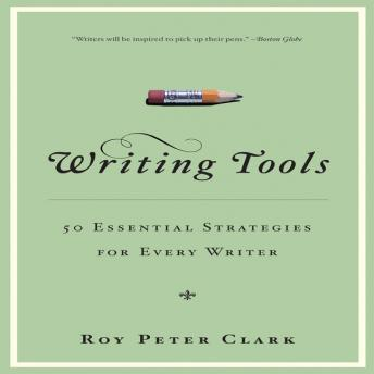 Download Writing Tools: 50 Essential Strategies for Every Writer by Roy Peter Clark