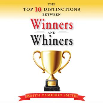 Top 10 Distinctions Between Winners and Whiners, Keith Cameron Smith