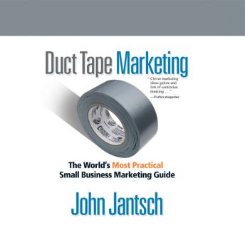 Duct Tape Marketing (Revised and Updated): The World's Most Practical Small Business Marketing Guide, John Jantsch