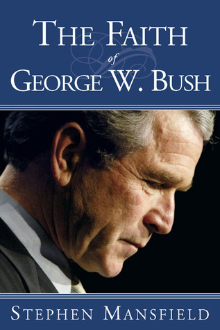 Faith of George W. Bush, Stephen Mansfield