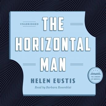 Horizontal Man: A Library of America Audiobook Classic, Helen Eustis
