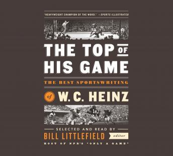 Top of His Game: The Best Sportswriting of W. C. Heinz: A Library of America Special Publication, W. C. Heinz