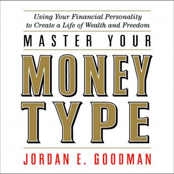 Master Your Money Type: Using Your Financial Personality to Create a Life of Wealth and Freedom, Jordan E. Goodman
