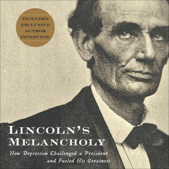 Lincoln's Melancholy: How Depression Challenged a President and Fueled His Greatness, Joshua Wolf Shenk