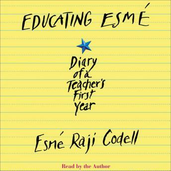Educating Esmé: Diary of a Teacher's First Year, Esme Raji Codell