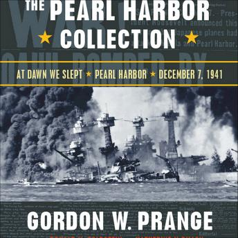 Pearl Harbor Collection: At Dawn We Slept; Pearl Harbor: The Verdict of History; Dec. 7, 1941, Katherine V. Dillon, Donald M. Goldstein, Gordon W. Prange