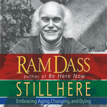 Still Here: Embracing Aging, Changing and Dying, Ram Dass