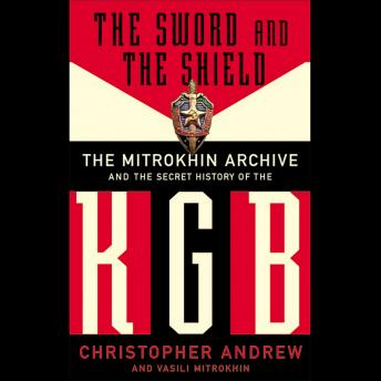 Download Sword and the Shield: The Mitrokhin Archive and the Secret History of the KGB by Christopher Andrew, Vasili Mitrokhin