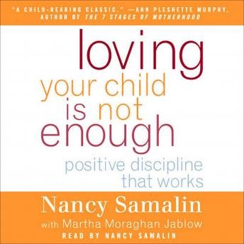 Loving Your Child Is Not Enough: Positive Discipline That Works, Martha Moraghan Jablow, Nancy Samalin