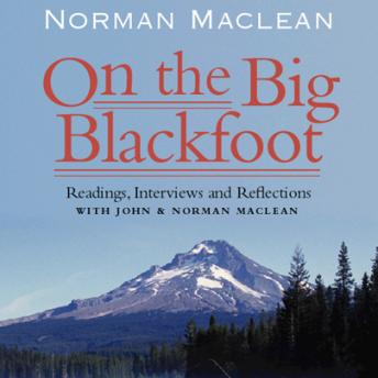 On the Big Blackfoot: Readings, Interviews and Reflections, John MacLean, Norman MacLean