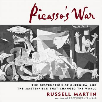Picasso's War: The Destruction of Guernica, and the Masterpiece That Changed the World, Russell Martin