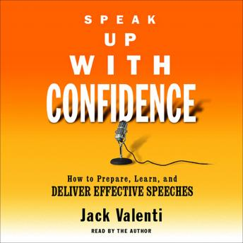 Speak Up With Confidence: How to Prepare, Learn, and Deliver Effective Speeches, Jack Valenti