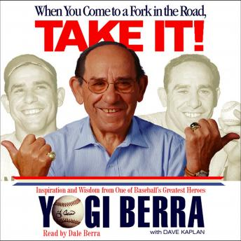 When You Come to a Fork in the Road, Take It!: Inspiration and Wisdom from One of Baseball's Greatest Heroes, Yogi Berra