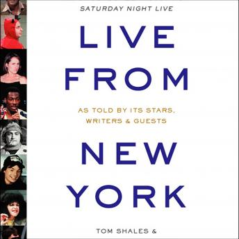 Live from New York: An Uncensored History of Saturday Night Live, James Andrew Miller, Tom Shales