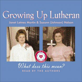 Growing Up Lutheran: What Does This Mean?, Suzann (Johnson) Nelson, Janet Letnes Martin