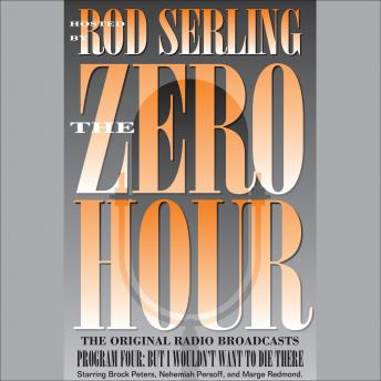 Zero Hour 4: But I Wouldn't Want to Die There, Rod Serling