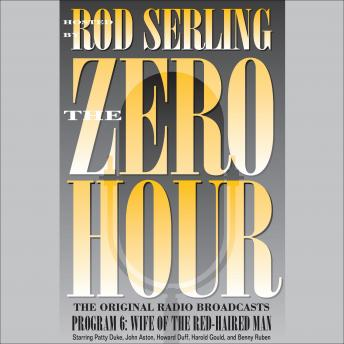 Zero Hour 6: Wife of the Red-Haired Man, Rod Serling