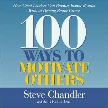 100 Ways to Motivate Others, Scott Richardson, Steve Chandler