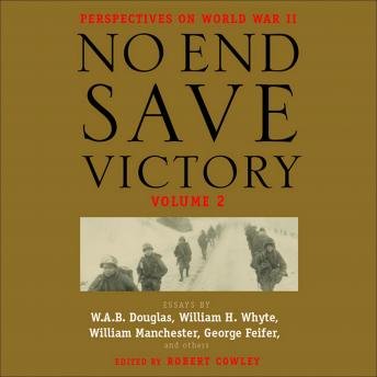 No End Save Victory Volume 2: Perspectives on World War II, Various Authors , Robert Cowley