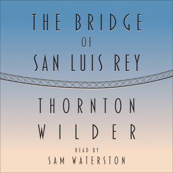 Listen to Bridge of San Luis Rey by Thornton Wilder at Audiobooks.com