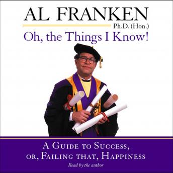 Oh, the Things I Know!: A Guide to Success, or, Failing That, Happiness, Al Franken