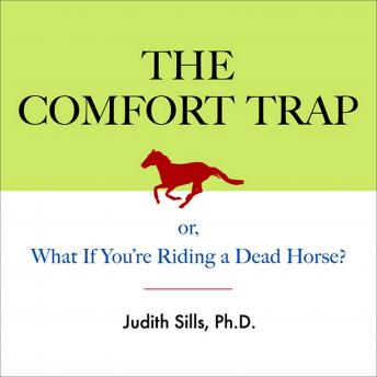 The Comfort Trap: or, What If You're Riding a Dead Horse?