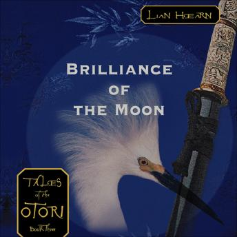 Brilliance of the Moon: Tales of the Otori Book Three, Lian Hearn
