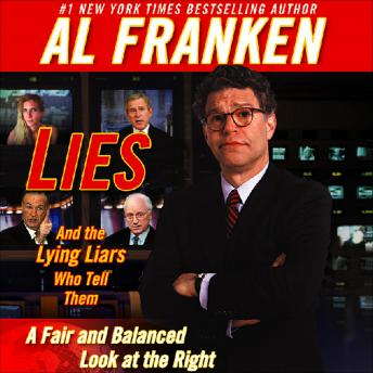 Download Lies and the Lying Liars Who Tell Them: A Fair and Balanced Look at the Right by Al Franken