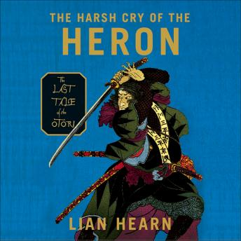 Harsh Cry of the Heron (Tales of the Otori (Audio) #04), Lian Hearn