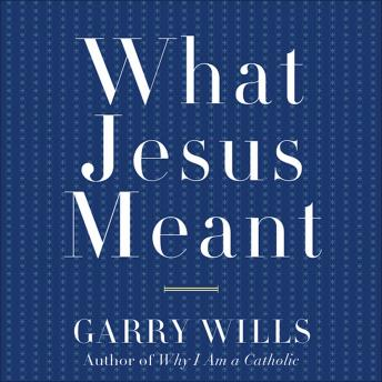 What Jesus Meant, Garry Wills