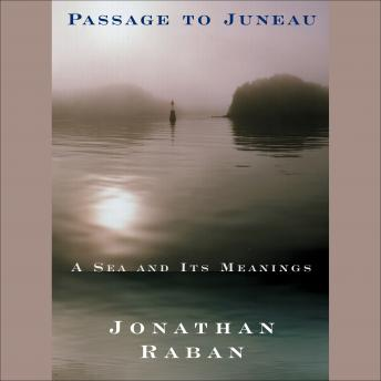 Passage to Juneau: A Sea and Its Meanings, Jonathan Raban