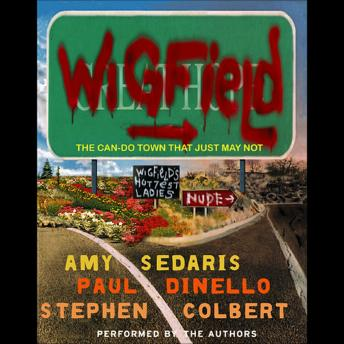 Wigfield: The Can-Do Town That Just May Not, Stephen Colbert, Paul Dinello, Amy Sedaris