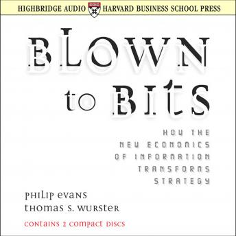 Blown to Bits: How the New Economics of Information Transforms Strategy, Thomas S. Wurster, Philip Evans