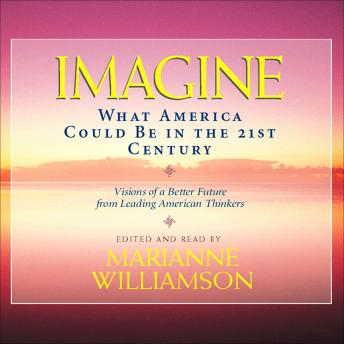 Imagine: What America Could Be in the 21st Century, Various Authors, Marianne Williamson