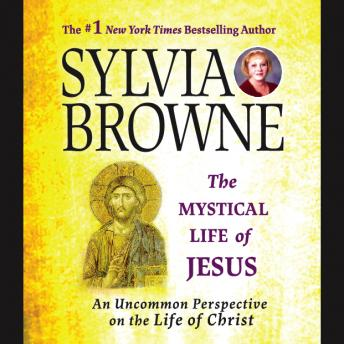 Mystical Life of Jesus: An Uncommon Perspective on the Life of Christ, Sylvia Browne