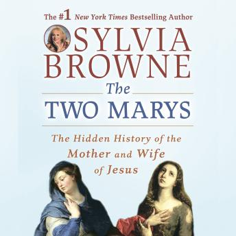 Two Marys: The Hidden History of the Mother and Wife of Jesus, Sylvia Browne