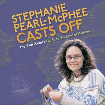 Download Stephanie Pearl-McPhee Casts Off: The Yarn Harlot's Guide to the Land of Knitting by Stephanie Pearl-McPhee