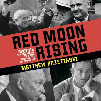 Red Moon Rising: Sputnik and the Hidden Rivals That Ignited the Space Age, Matthew Brzezinski