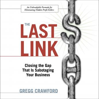 Last Link: Closing the Gap That Is Sabotaging Your Business, Gregg Crawford