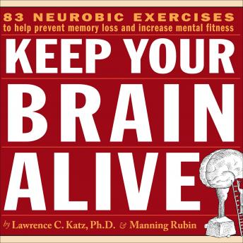 Keep Your Brain Alive: Neurobic Exercises to Help Prevent Memory Loss and Increase Mental Fitness, Lawrence Katz, Manning Rubin