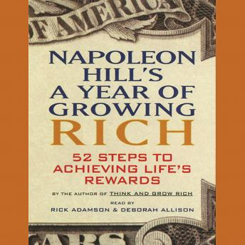 Napoleon Hill's A Year of Growing Rich: 52 Steps to Achieving Life's Rewards, Napoleon Hill