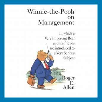 Winnie-the-Pooh on Management: In which a Very Important Bear and his friends are introduced to a Very Important Subject, Roger E. Allen